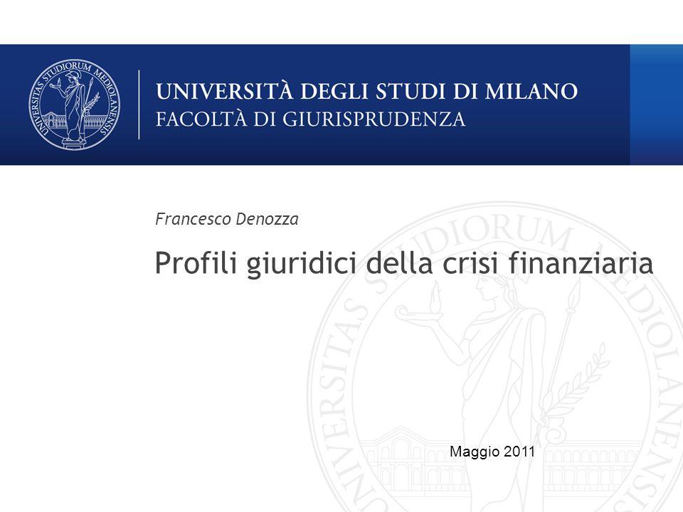 Profili giuridici della crisi finanziaria Francesco Denozza Maggio 2011