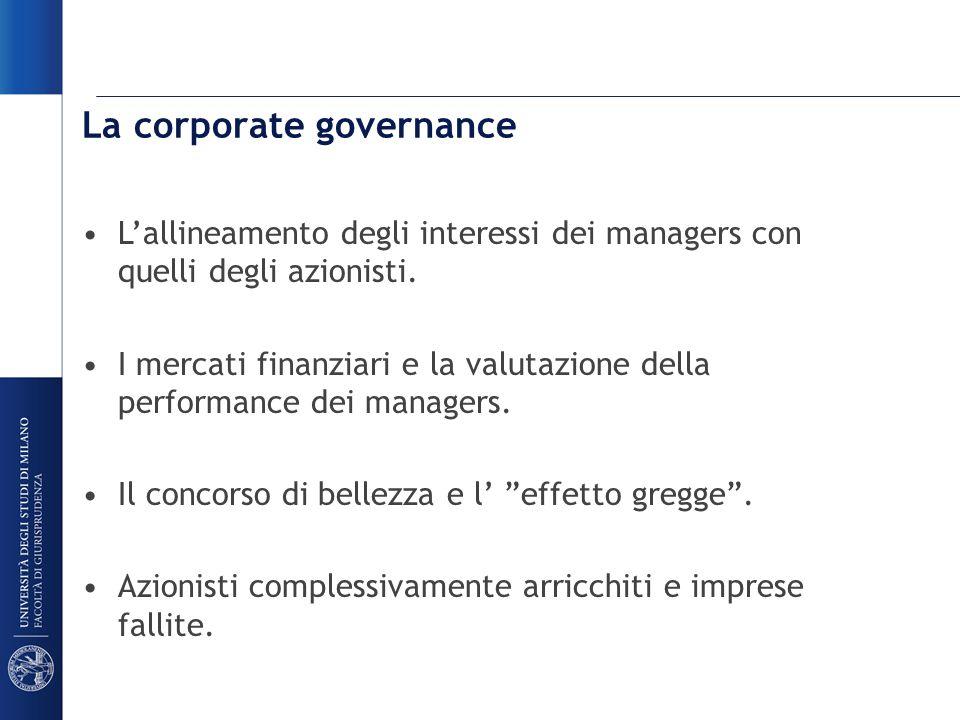 La corporate governance L'allineamento degli interessi dei managers con quelli degli azionisti.