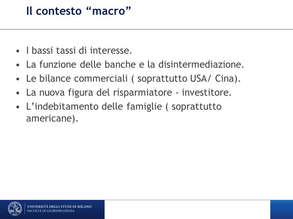 Il contesto macro I bassi tassi di interesse. La funzione delle banche e la disintermediazione.