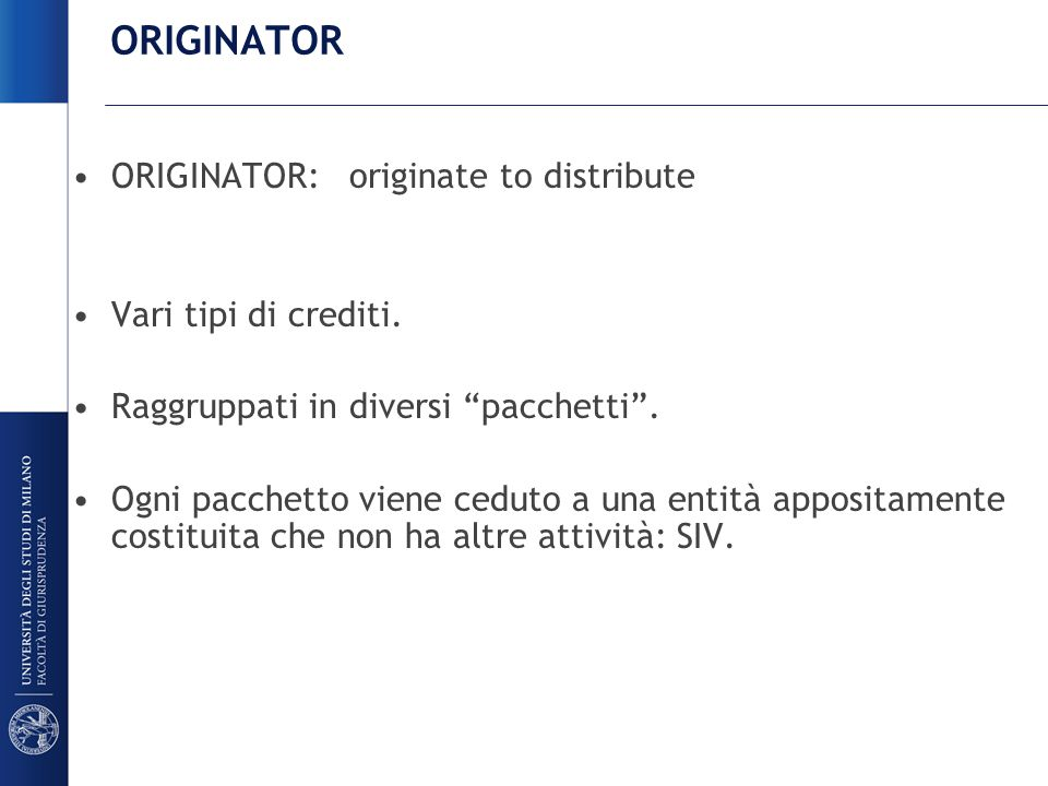 ORIGINATOR ORIGINATOR: originate to distribute Vari tipi di crediti.
