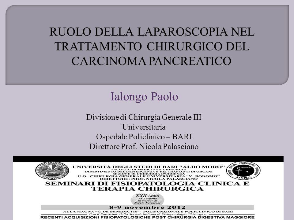 RUOLO DELLA LAPAROSCOPIA NEL TRATTAMENTO CHIRURGICO DEL CARCINOMA PANCREATICO Ialongo Paolo Divisione di Chirurgia Generale III Universitaria Ospedale