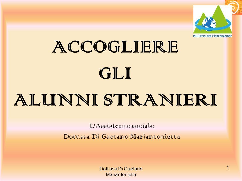 1 ACCOGLIERE GLI ALUNNI STRANIERI L'Assistente sociale Dott.ssa Di Gaetano Mariantonietta
