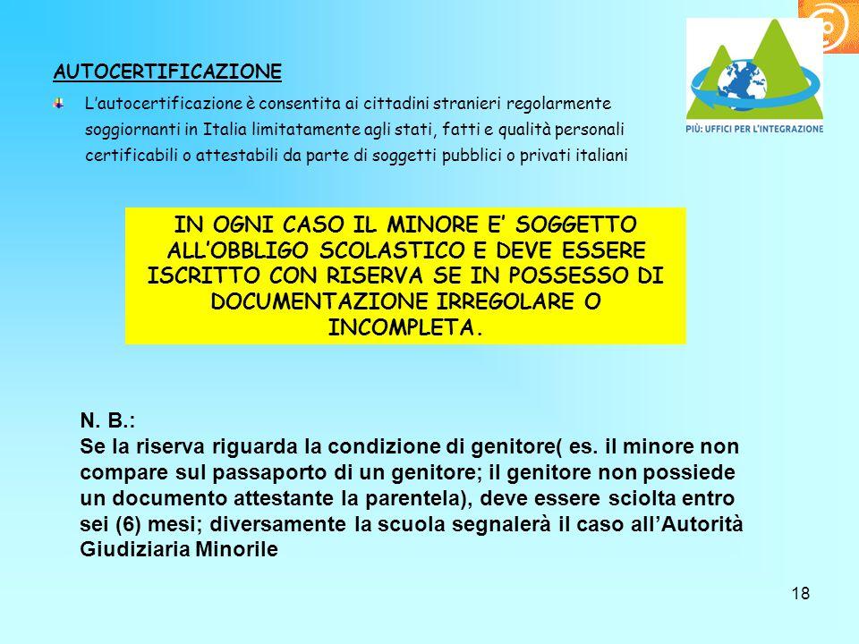 18 AUTOCERTIFICAZIONE L'autocertificazione è consentita ai cittadini stranieri regolarmente soggiornanti in Italia limitatamente agli stati, fatti e q