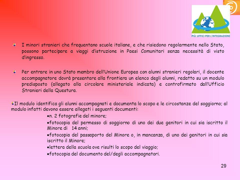 29 I minori stranieri che frequentano scuole italiane, e che risiedono regolarmente nello Stato, possono partecipare a viaggi d'istruzione in Paesi Co