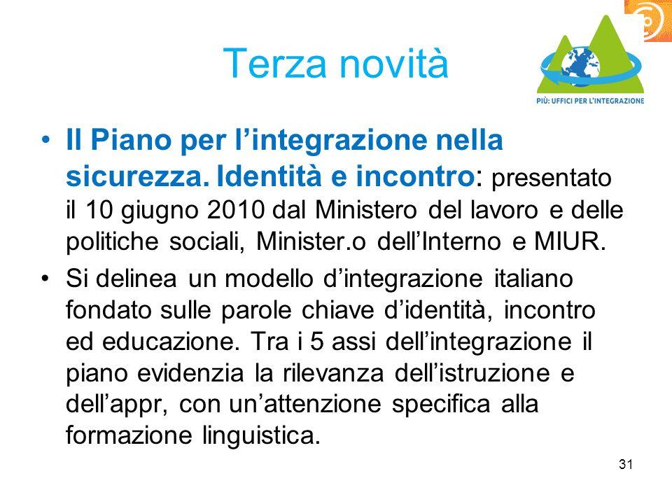 Terza novità Il Piano per l'integrazione nella sicurezza. Identità e incontro: presentato il 10 giugno 2010 dal Ministero del lavoro e delle politiche