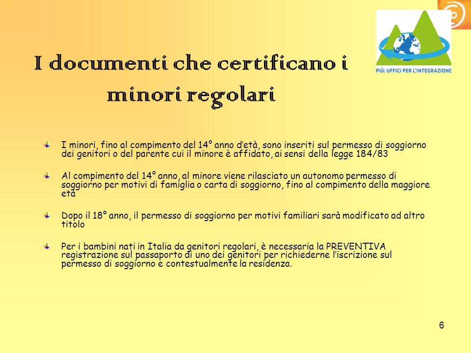 6 I documenti che certificano i minori regolari I minori, fino al compimento del 14° anno d'età, sono inseriti sul permesso di soggiorno dei genitori