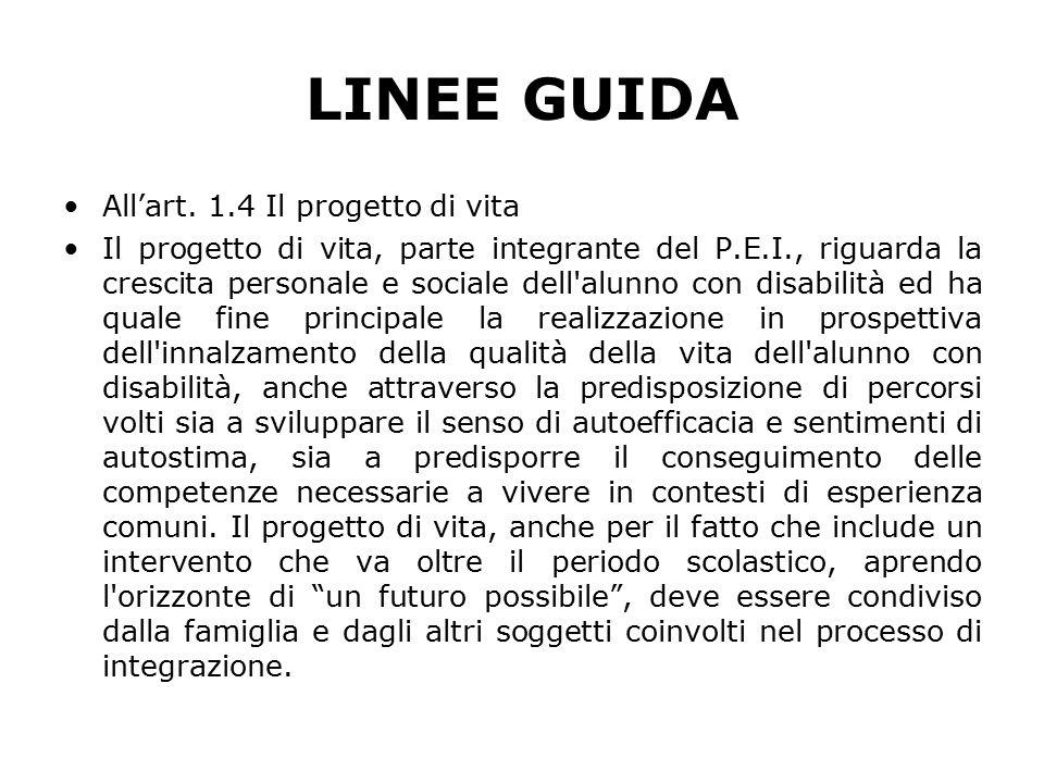 LINEE GUIDA All'art. 1.4 Il progetto di vita Il progetto di vita, parte integrante del P.E.I., riguarda la crescita personale e sociale dell'alunno co