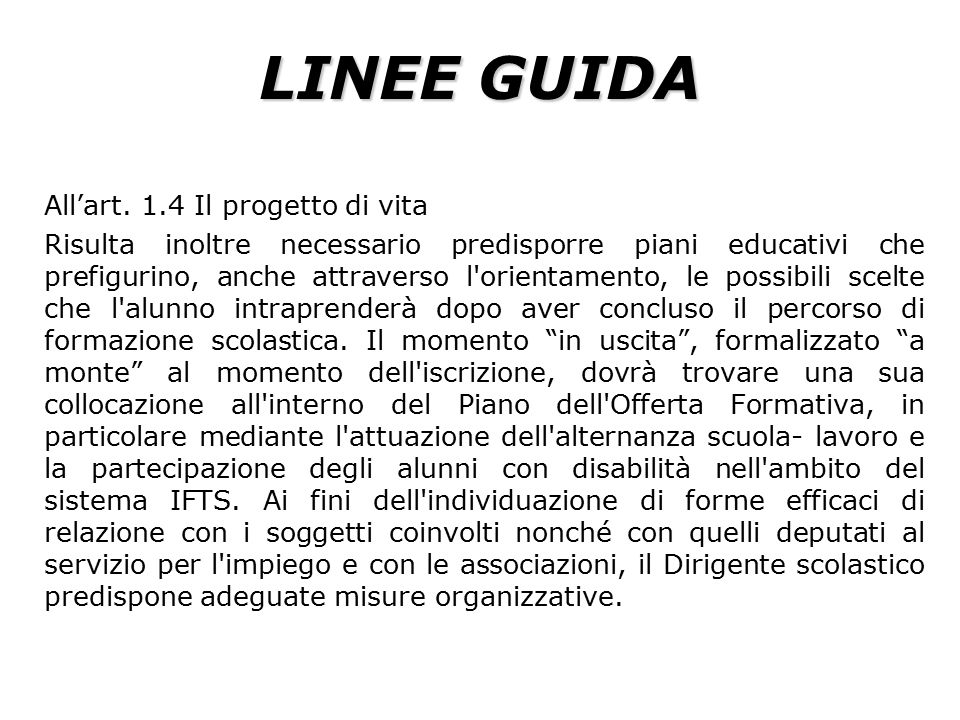 LINEE GUIDA All'art. 1.4 Il progetto di vita Risulta inoltre necessario predisporre piani educativi che prefigurino, anche attraverso l'orientamento,