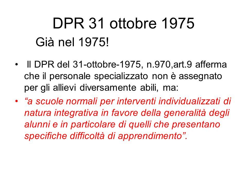 DPR 31 ottobre 1975 Il DPR del 31-ottobre-1975, n.970,art.9 afferma che il personale specializzato non è assegnato per gli allievi diversamente abili,