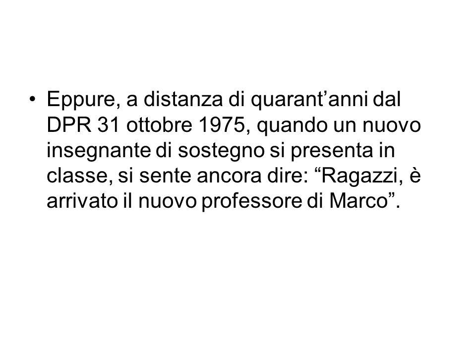 """Eppure, a distanza di quarant'anni dal DPR 31 ottobre 1975, quando un nuovo insegnante di sostegno si presenta in classe, si sente ancora dire: """"Ragaz"""