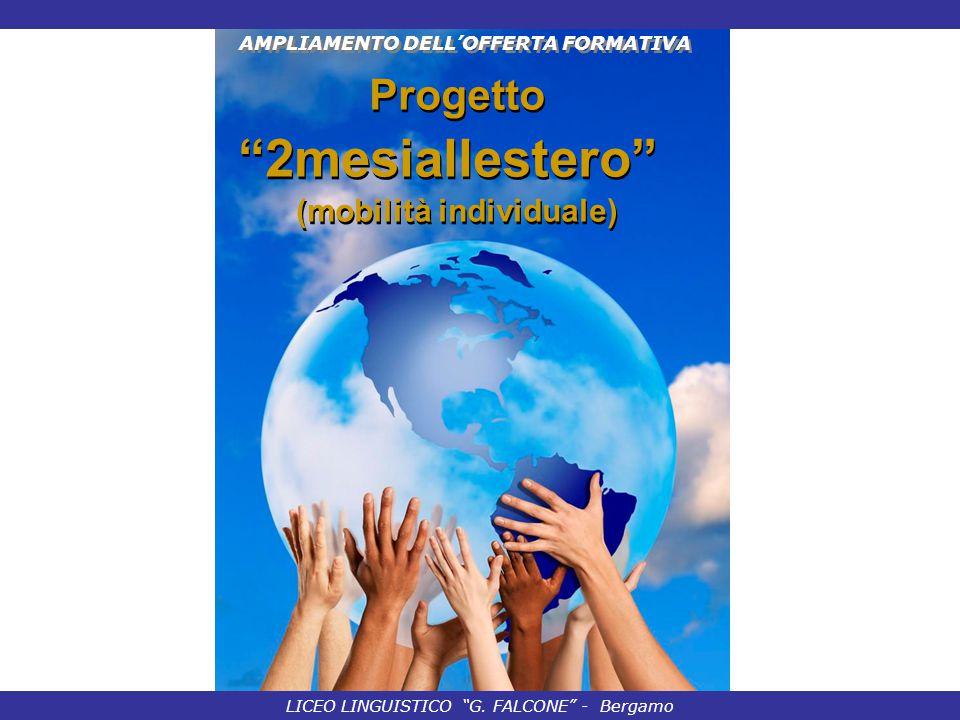 """AMPLIAMENTO DELL'OFFERTA FORMATIVA LICEO LINGUISTICO """"G. FALCONE"""" - Bergamo Progetto """"2mesiallestero"""" (mobilità individuale) Progetto """"2mesiallestero"""""""