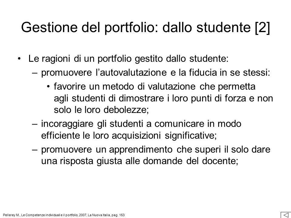 Le ragioni di un portfolio gestito dallo studente: –promuovere l'autovalutazione e la fiducia in se stessi: favorire un metodo di valutazione che perm