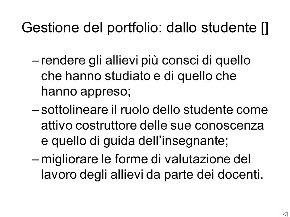 Gestione del portfolio: dallo studente [] –rendere gli allievi più consci di quello che hanno studiato e di quello che hanno appreso; –sottolineare il