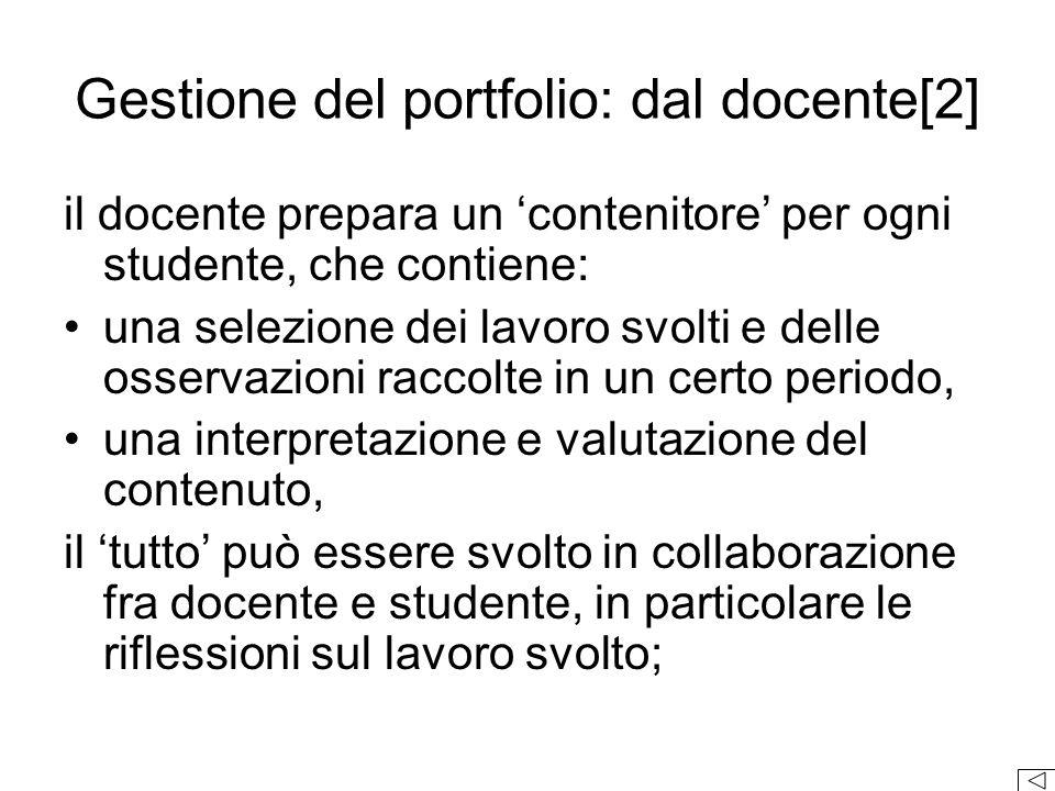 il docente prepara un 'contenitore' per ogni studente, che contiene: una selezione dei lavoro svolti e delle osservazioni raccolte in un certo periodo