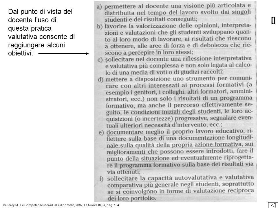 Dal punto di vista del docente l'uso di questa pratica valutativa consente di raggiungere alcuni obiettivi: [] Pellerey M., Le Competenze individuali