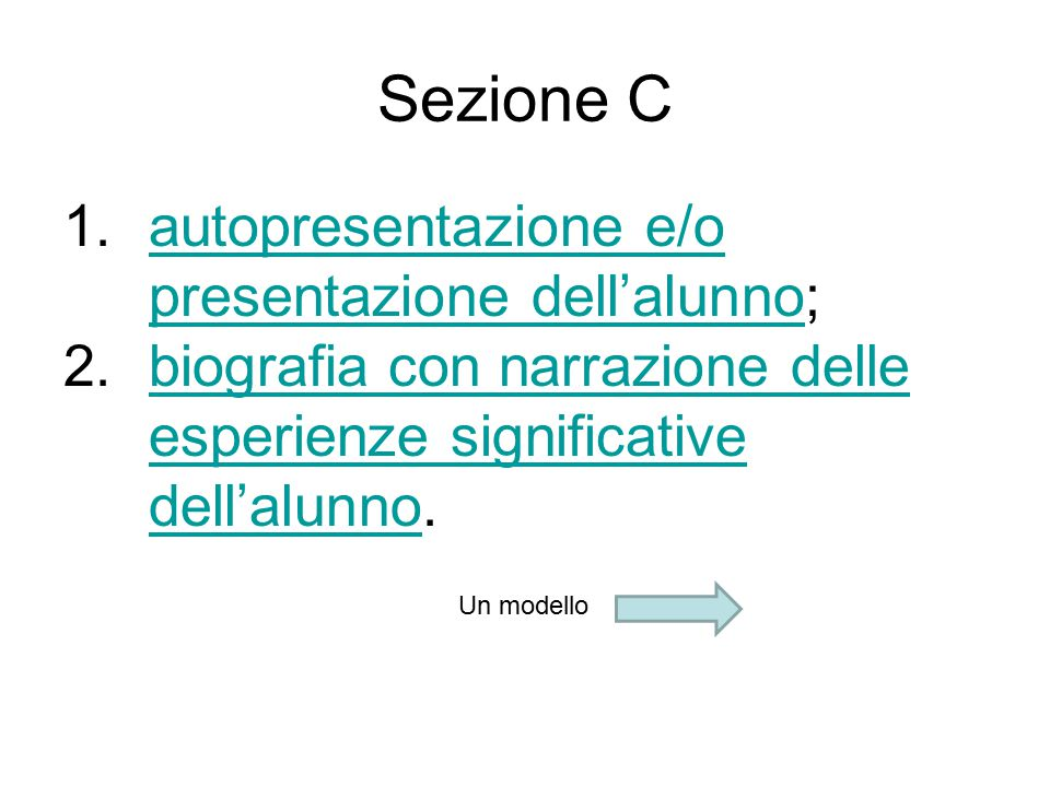 Sezione C 1.autopresentazione e/o presentazione dell'alunno;autopresentazione e/o presentazione dell'alunno 2.biografia con narrazione delle esperienz