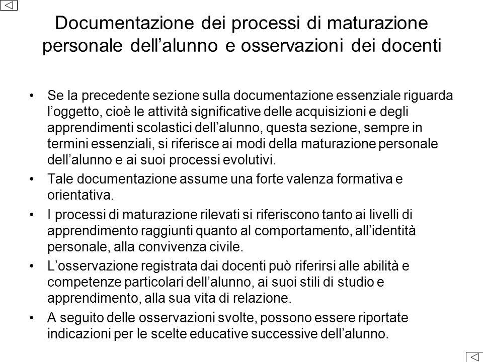 Documentazione dei processi di maturazione personale dell'alunno e osservazioni dei docenti Se la precedente sezione sulla documentazione essenziale r