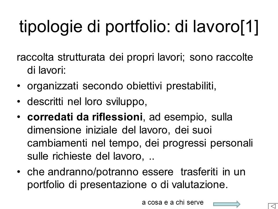 tipologie di portfolio: di lavoro[1] raccolta strutturata dei propri lavori; sono raccolte di lavori: organizzati secondo obiettivi prestabiliti, desc