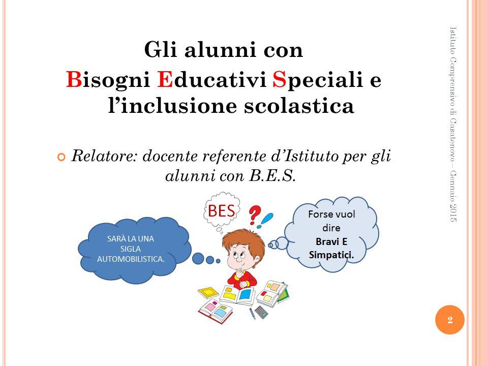 Gli alunni con Bisogni Educativi Speciali e l'inclusione scolastica Relatore: docente referente d'Istituto per gli alunni con B.E.S. 2 Istituto Compre