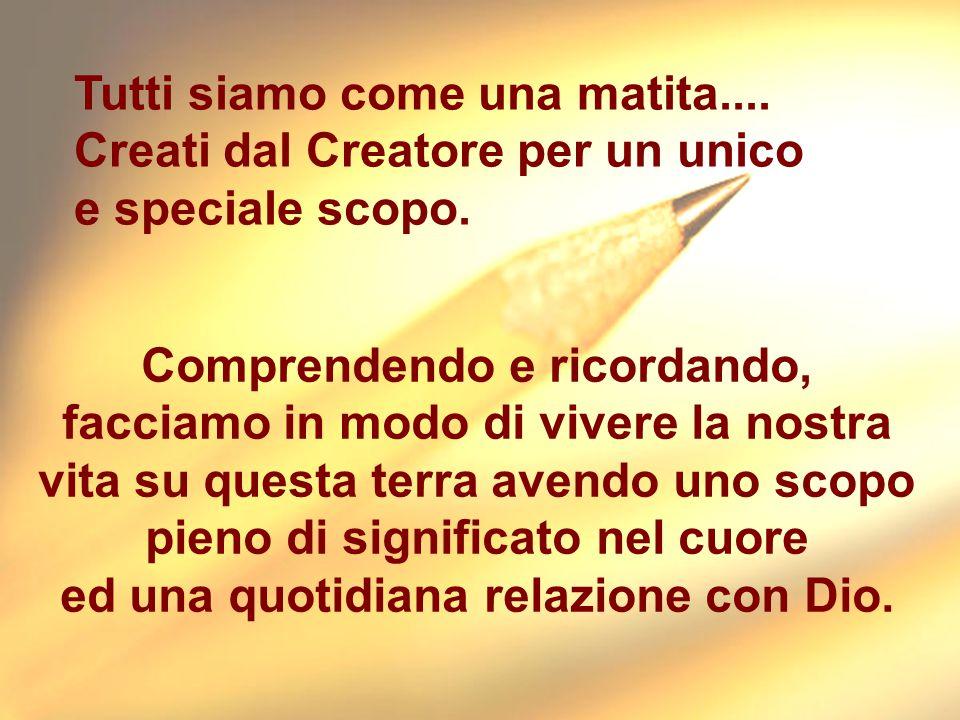 Tutti siamo come una matita....Creati dal Creatore per un unico e speciale scopo.