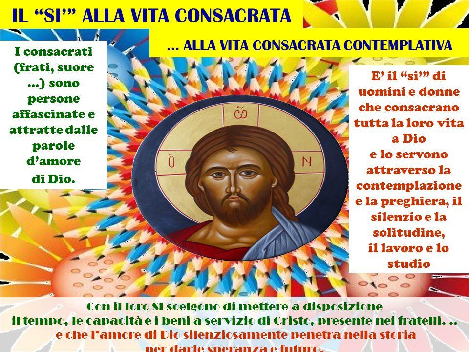 IL SI' ALLA VITA CONSACRATA I consacrati (frati, suore …) sono persone affascinate e attratte dalle parole d'amore di Dio.