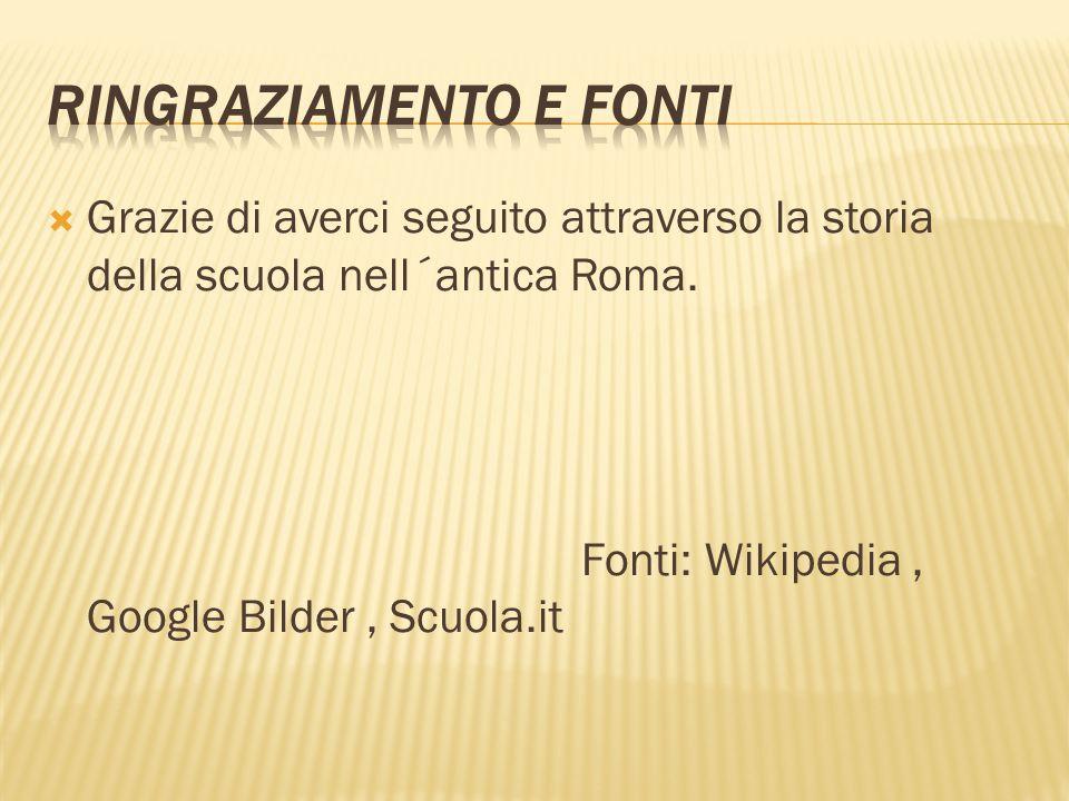  Grazie di averci seguito attraverso la storia della scuola nell´antica Roma. Fonti: Wikipedia, Google Bilder, Scuola.it