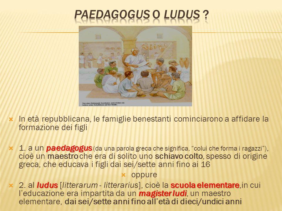  In età repubblicana, le famiglie benestanti cominciarono a affidare la formazione dei figli paedagogus  1. a un paedagogus (da una parola greca che