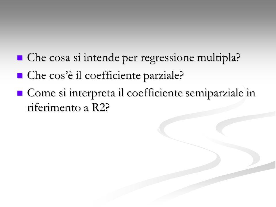 Che cosa si intende per regressione multipla? Che cosa si intende per regressione multipla? Che cos'è il coefficiente parziale? Che cos'è il coefficie