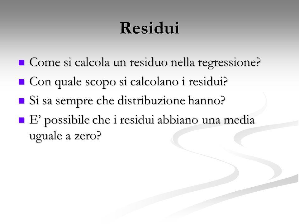 Residui Come si calcola un residuo nella regressione? Come si calcola un residuo nella regressione? Con quale scopo si calcolano i residui? Con quale