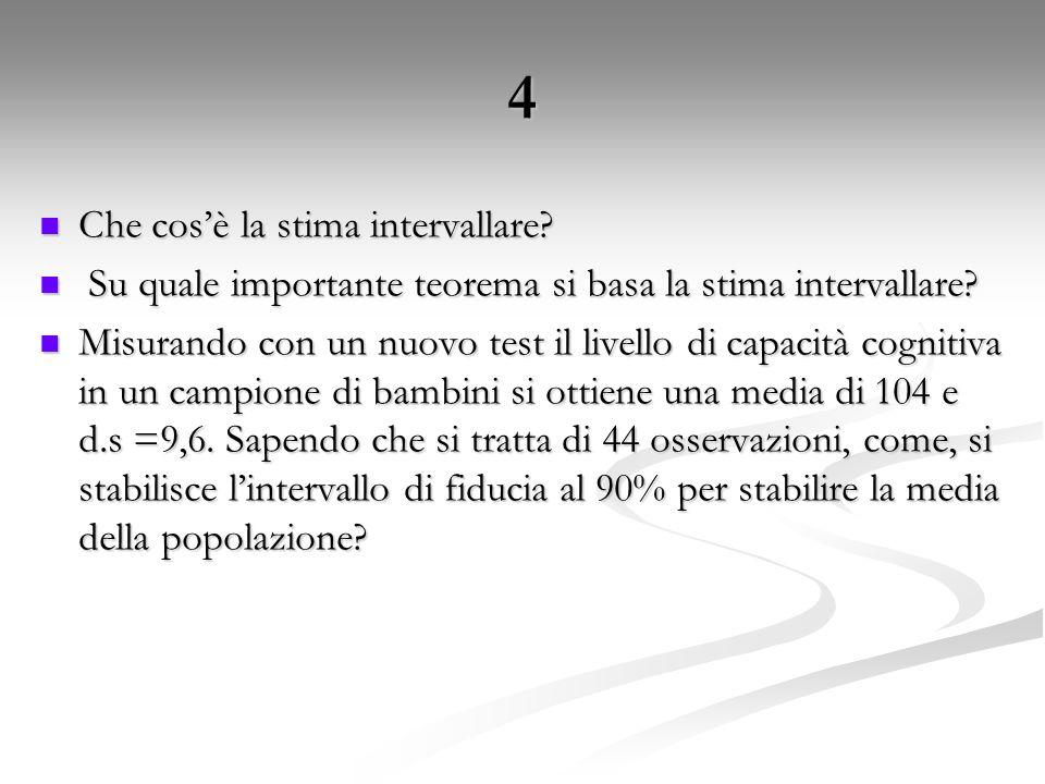 4 Che cos'è la stima intervallare? Che cos'è la stima intervallare? Su quale importante teorema si basa la stima intervallare? Su quale importante teo