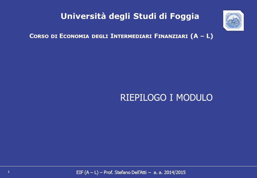 1 Università degli Studi di Foggia C ORSO DI E CONOMIA DEGLI I NTERMEDIARI F INANZIARI (A – L) RIEPILOGO I MODULO EIF (A – L) – Prof. Stefano Dell'Att