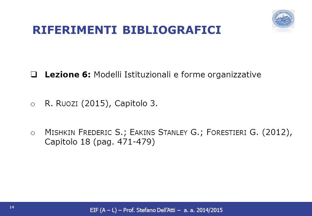 14 EIF (A – L) – Prof. Stefano Dell'Atti – a. a. 2014/2015 RIFERIMENTI BIBLIOGRAFICI  Lezione 6: Modelli Istituzionali e forme organizzative o R. R U