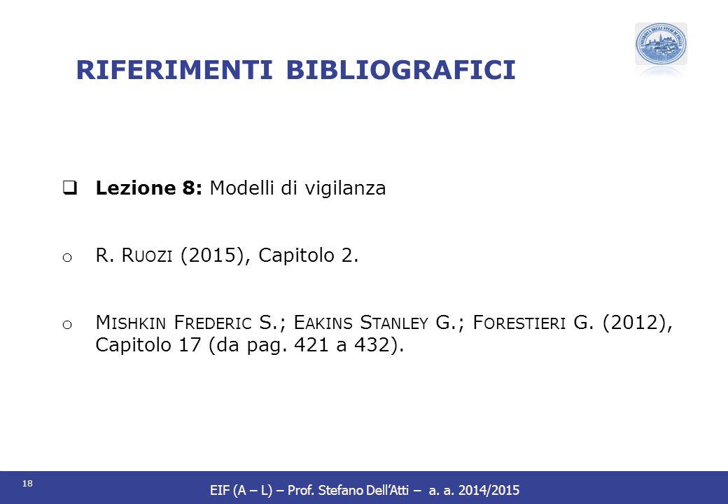 18 EIF (A – L) – Prof. Stefano Dell'Atti – a. a. 2014/2015 RIFERIMENTI BIBLIOGRAFICI  Lezione 8: Modelli di vigilanza o R. R UOZI (2015), Capitolo 2.