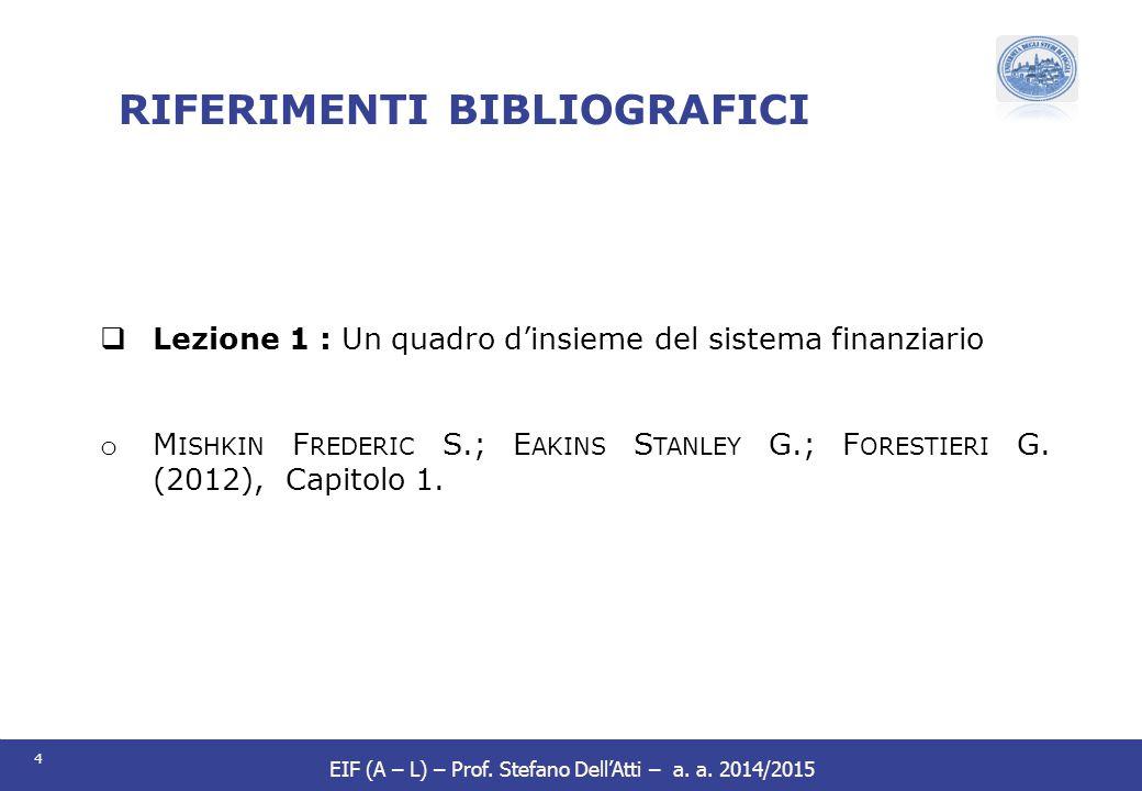 4 EIF (A – L) – Prof. Stefano Dell'Atti – a. a. 2014/2015 RIFERIMENTI BIBLIOGRAFICI  Lezione 1 : Un quadro d'insieme del sistema finanziario o M ISHK