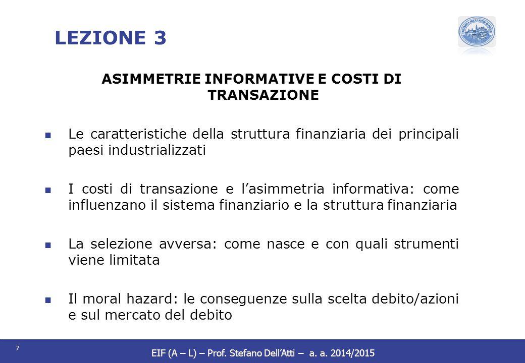 7 EIF (A – L) – Prof. Stefano Dell'Atti – a. a. 2014/2015 LEZIONE 3 ASIMMETRIE INFORMATIVE E COSTI DI TRANSAZIONE Le caratteristiche della struttura f