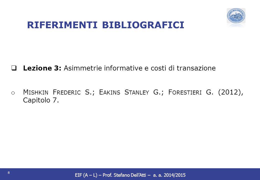 8 EIF (A – L) – Prof. Stefano Dell'Atti – a. a. 2014/2015 RIFERIMENTI BIBLIOGRAFICI  Lezione 3: Asimmetrie informative e costi di transazione o M ISH