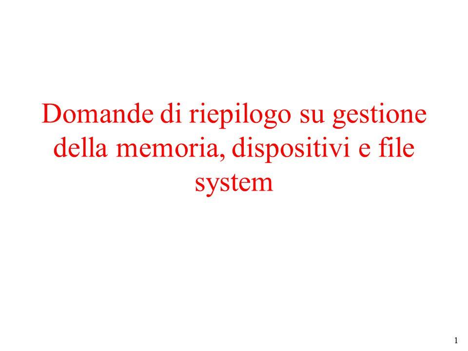 1 Domande di riepilogo su gestione della memoria, dispositivi e file system