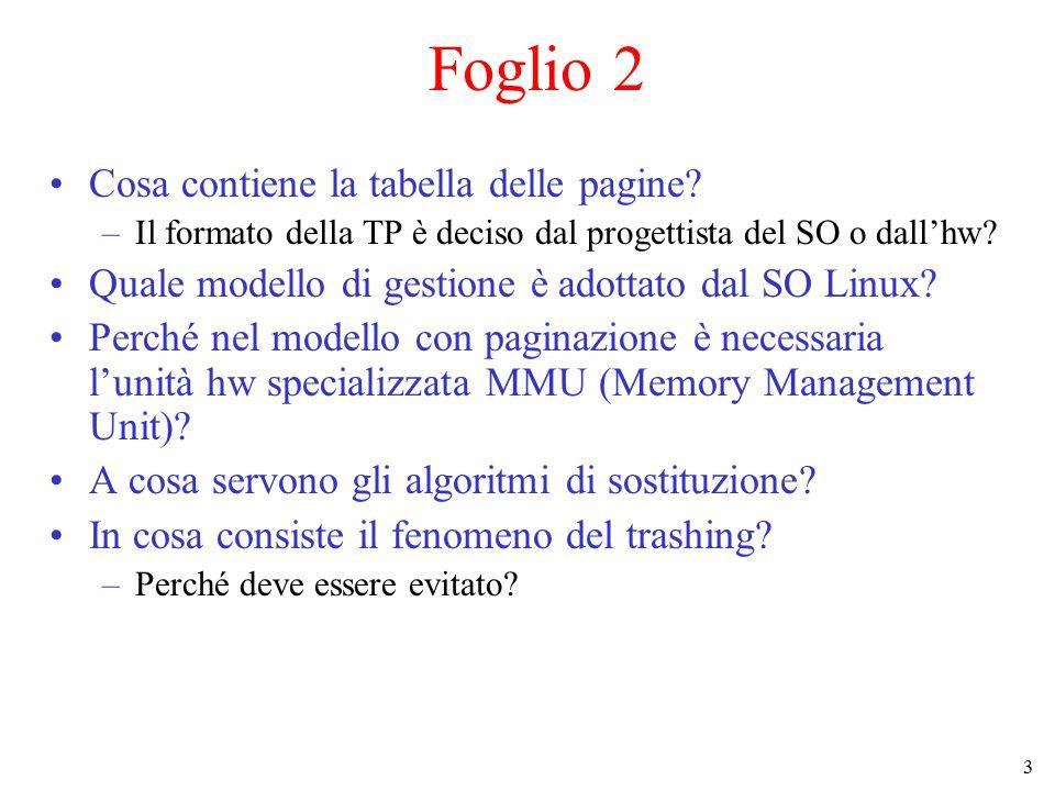 3 Cosa contiene la tabella delle pagine? –Il formato della TP è deciso dal progettista del SO o dall'hw? Quale modello di gestione è adottato dal SO L