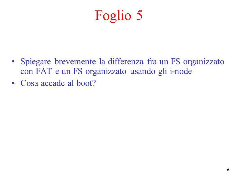 6 Spiegare brevemente la differenza fra un FS organizzato con FAT e un FS organizzato usando gli i-node Cosa accade al boot? Foglio 5