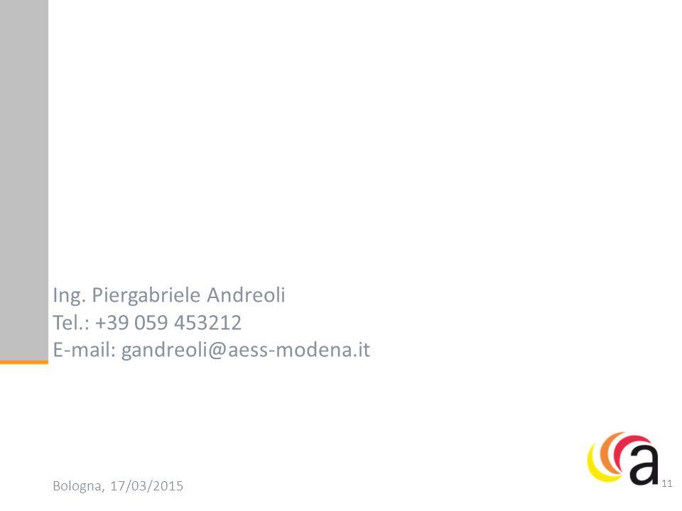 Ing. Piergabriele Andreoli Tel.: +39 059 453212 E-mail: gandreoli@aess-modena.it Bologna, 17/03/2015 11