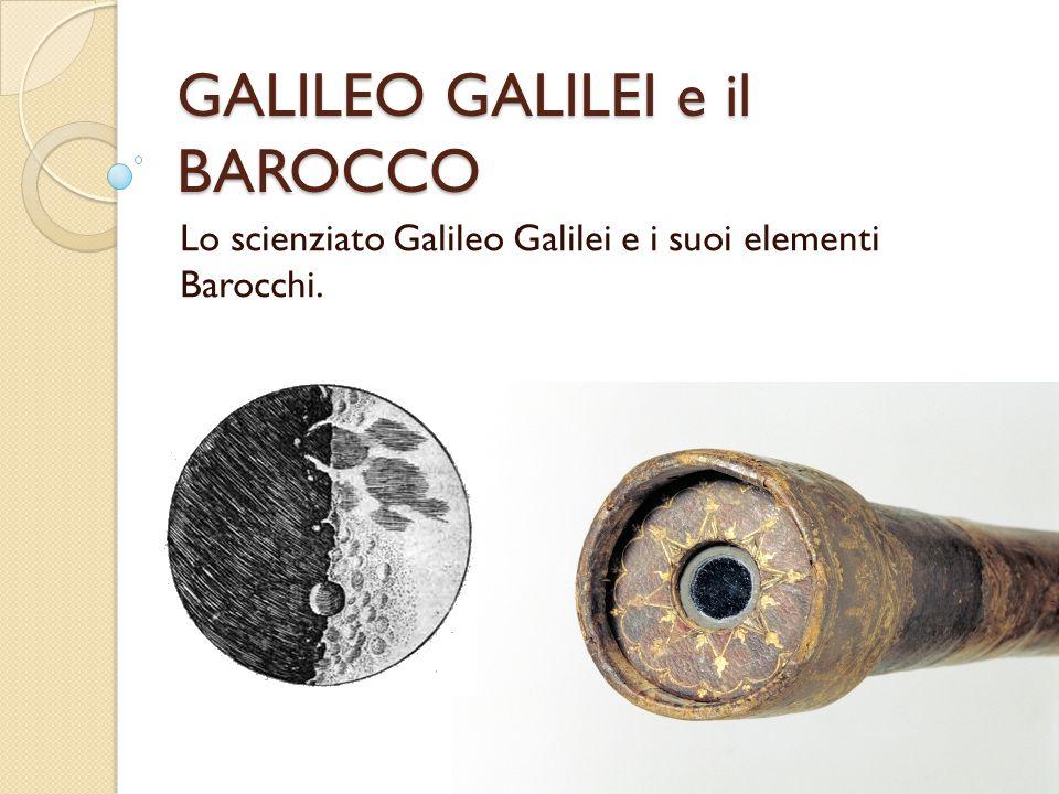 GALILEO GALILEI e il BAROCCO Lo scienziato Galileo Galilei e i suoi elementi Barocchi.