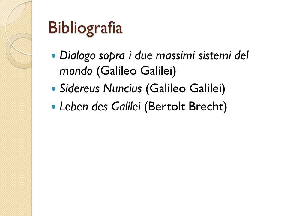 Bibliografia Dialogo sopra i due massimi sistemi del mondo (Galileo Galilei) Sidereus Nuncius (Galileo Galilei) Leben des Galilei (Bertolt Brecht)