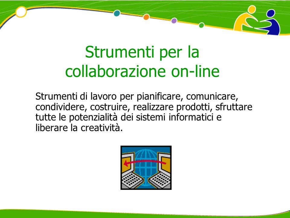 Strumenti per la collaborazione on-line Strumenti di lavoro per pianificare, comunicare, condividere, costruire, realizzare prodotti, sfruttare tutte le potenzialità dei sistemi informatici e liberare la creatività.