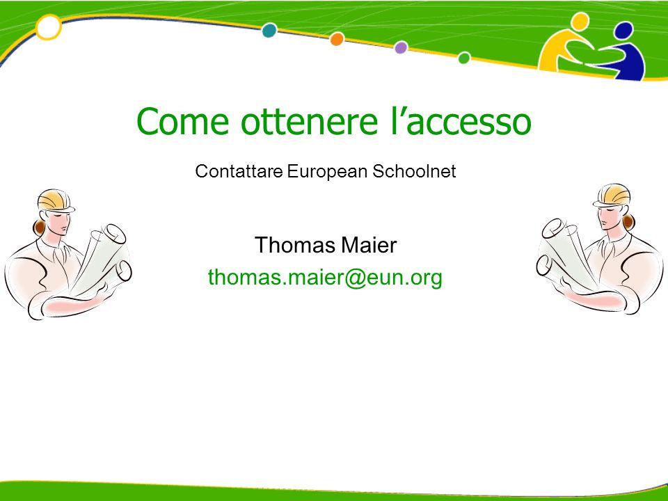 Come ottenere l'accesso Contattare European Schoolnet Thomas Maier thomas.maier@eun.org