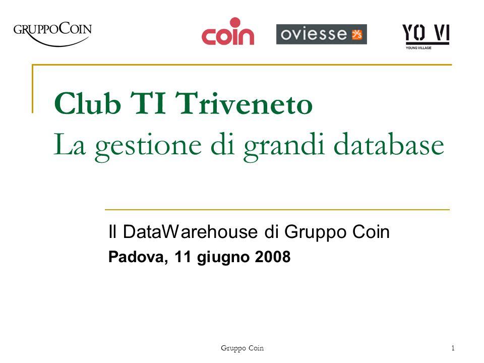 Gruppo Coin1 Club TI Triveneto La gestione di grandi database Il DataWarehouse di Gruppo Coin Padova, 11 giugno 2008
