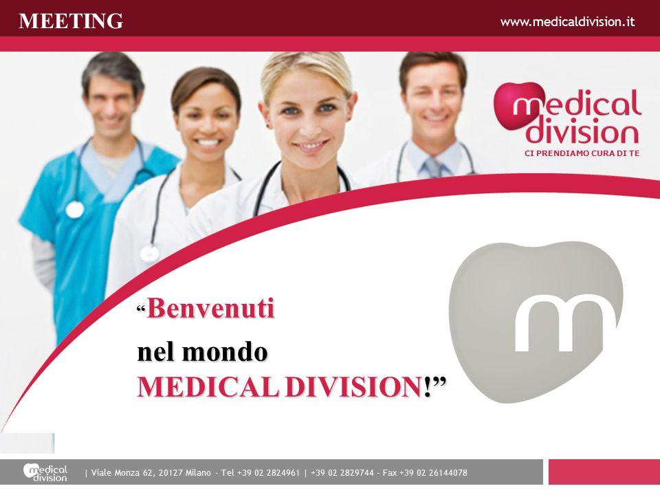 | Viale Monza 62, 20127 Milano - Tel +39 02 2824961 | +39 02 2829744 - Fax +39 02 26144078 www.medicaldivision.it | Viale Monza 62, 20127 Milano - Tel +39 02 2824961 | +39 02 2829744 - Fax +39 02 26144078 CI PRENDIAMO CURA DI TE www.medicaldivision.it Benvenuti nel mondo MEDICAL DIVISION! MEETING