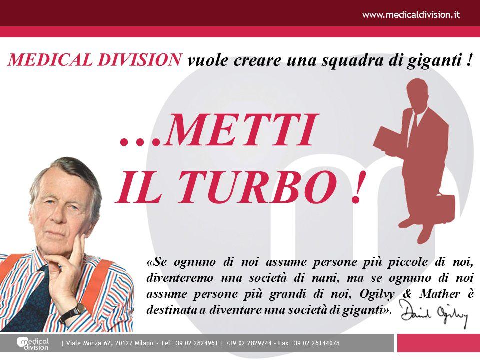 | Viale Monza 62, 20127 Milano - Tel +39 02 2824961 | +39 02 2829744 - Fax +39 02 26144078 www.medicaldivision.it MEDICAL DIVISION vuole creare una squadra di giganti .