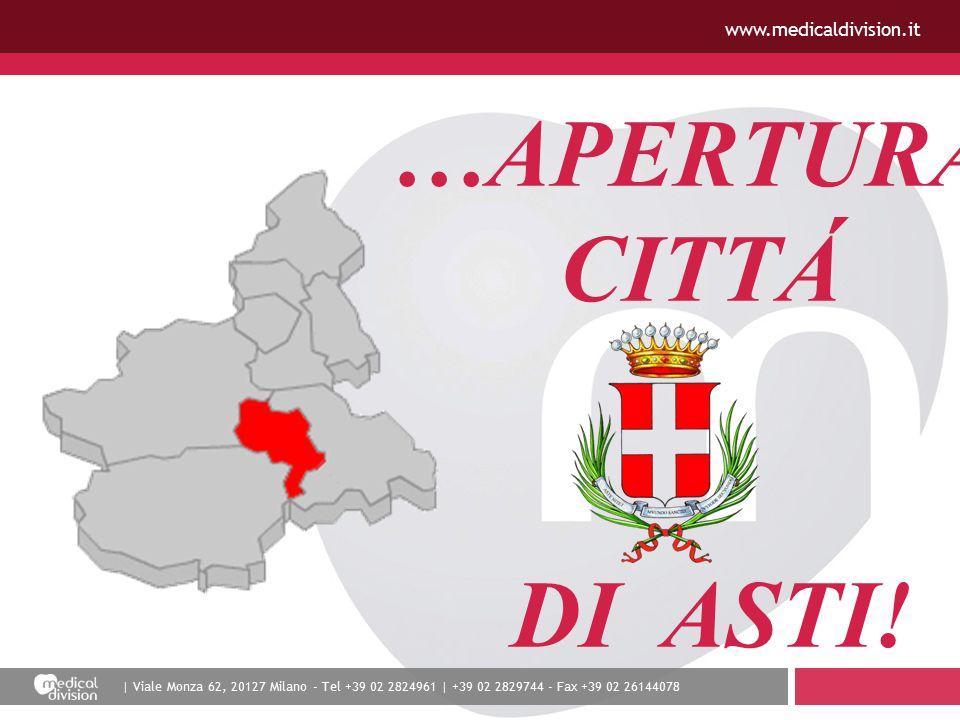| Viale Monza 62, 20127 Milano - Tel +39 02 2824961 | +39 02 2829744 - Fax +39 02 26144078 www.medicaldivision.it …APERTURA CITTÁ DI ASTI!