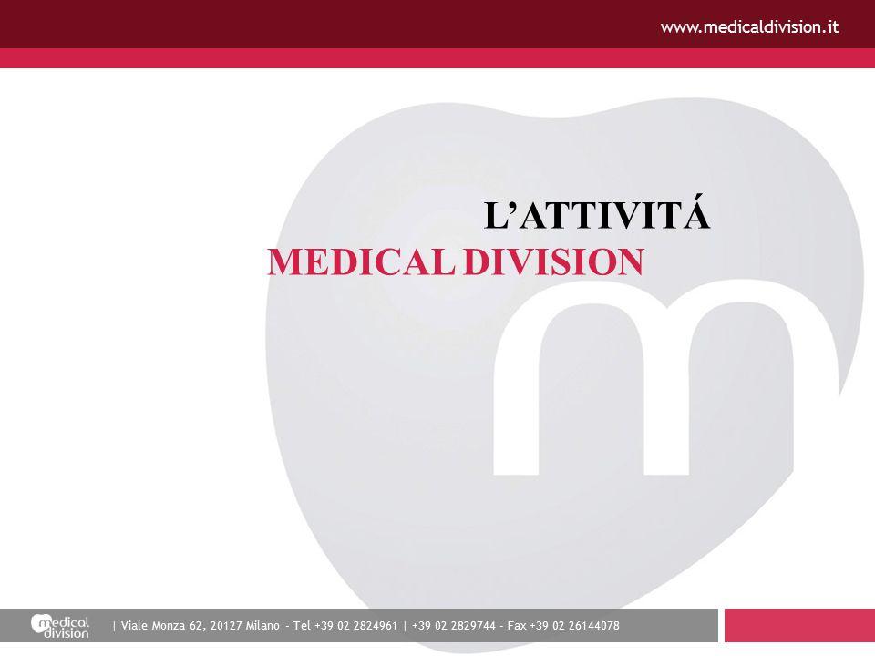 | Viale Monza 62, 20127 Milano - Tel +39 02 2824961 | +39 02 2829744 - Fax +39 02 26144078 www.medicaldivision.it L'ATTIVITÁ MEDICAL DIVISION