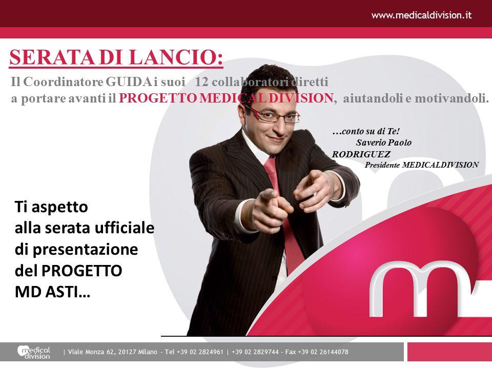 | Viale Monza 62, 20127 Milano - Tel +39 02 2824961 | +39 02 2829744 - Fax +39 02 26144078 www.medicaldivision.it SERATA DI LANCIO: Il Coordinatore GUIDA i suoi 12 collaboratori diretti a portare avanti il PROGETTO MEDICAL DIVISION, aiutandoli e motivandoli.